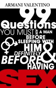 99 Questions You Must Ask a Man Before Sleeping with Him & Definitely Before Having SEX by Armani Valentino