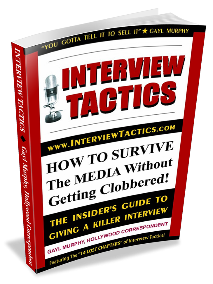INTERVIEW TACTICS! How To Survive The Media Without Getting Clobbered by Gayl Murphy