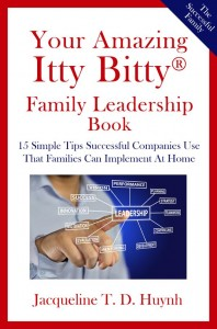 Your Amazing Itty Bitty Family Leadership Book - 15 Simple Tips Successful Companies Use That Parents Can Implement At Home