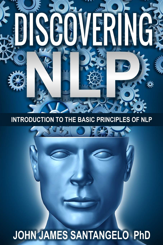 Discovering NLP by John James Santangelo, PhD.