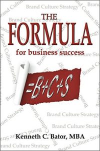 The Formula for Business Success = B + C + S by Kenneth Bator